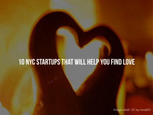 10 NYC Startups That Will Help You Find Love