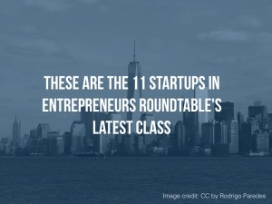 These are the 11 Startups in Entrepreneurs Roundtable's Latest Class