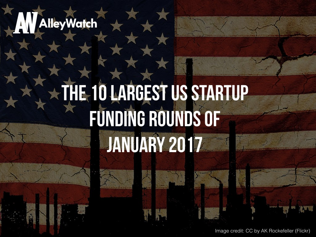 The 10 Largest US Startup Funding Rounds of January 2017.001