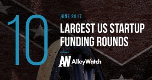 The 10 Largest US Startup Funding Rounds of June 2017