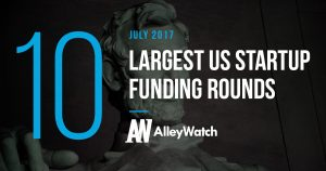 These are the 10 Largest US Startup Funding Rounds of July 2017