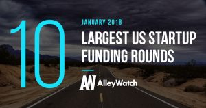 The 10 Largest US Startup Funding Rounds of January 2018