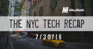 The AlleyWatch NYC Tech Weekly Video Recap: 7-30-2018
