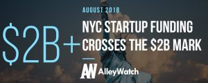 August 2018 Will Go Down as the Single Greatest Month for NYC Startup Funding Crossing the $2B Mark