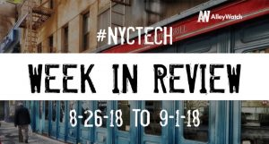 #NYCtech Week in Review: 8/26/18-9/1/18