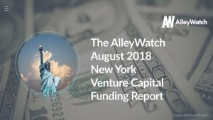 The AlleyWatch August 2018 New York Venture Capital Funding Report