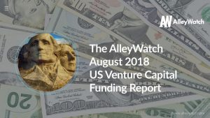 The AlleyWatch August 2018 US Venture Capital Funding Report