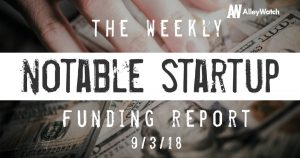 The Weekly Notable Startup Funding Report: 9/3/18