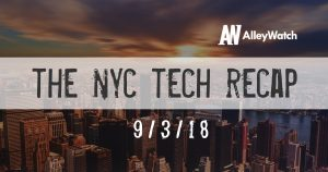 The AlleyWatch NYC Tech Weekly Video Recap: 9-3-2018