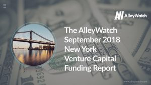 The AlleyWatch September 2018 New York Venture Capital Funding Report