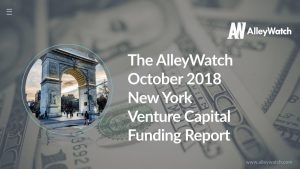 The AlleyWatch October 2018 New York Venture Capital Funding Report