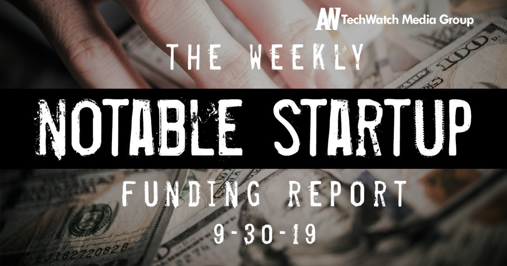 The Weekly Notable Startup Funding Report: 9/30/19
