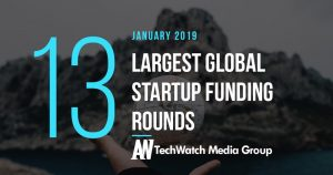 The 13 Largest Global Startup Funding Rounds of January 2019