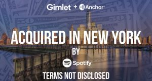 Spotify Acquires Gimlet Media and Anchor as it Embarks on a Podcasting Buying Spree