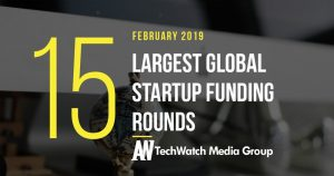The 15 Largest Global Startup Funding Rounds of February 2019
