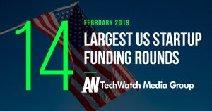 The 14 Largest US Startups Fundings from February 2019 That You Need To Know About