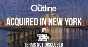 Bustle Digital Group Acquires The Outline in its Latest String of Acquisitions