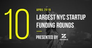 These are the 10 Largest NYC Tech Startup Funding Rounds of April 2019
