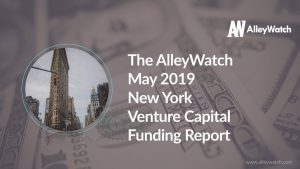 The AlleyWatch May 2019 New York Venture Capital Funding Report