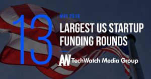 These are the 13 Largest US Tech Startup Funding Rounds of May 2019