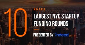 These are the 10 Largest NYC Tech Startup Funding Rounds of May 2019