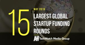 The 15 Largest Global Startup Funding Rounds of May 2019