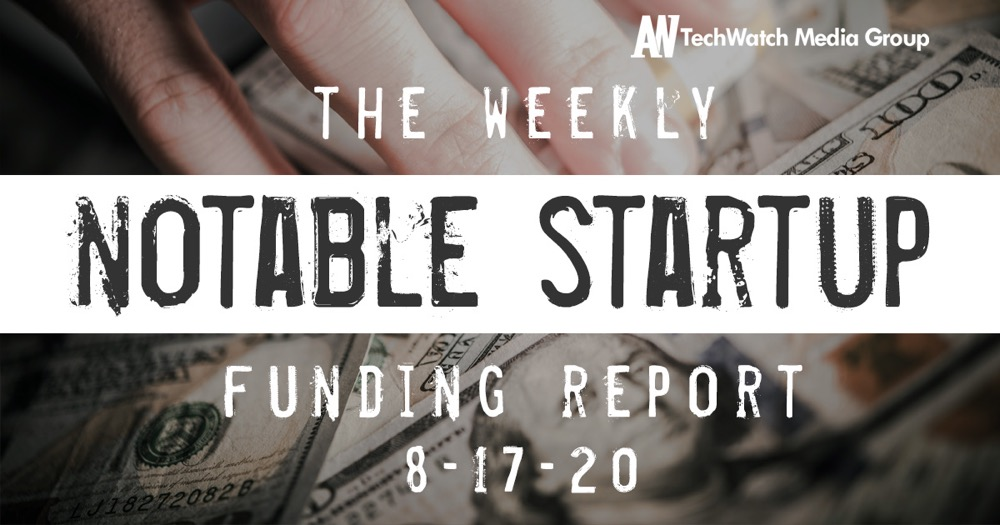 The Weekly Notable Startup Funding Report: 8/17/20