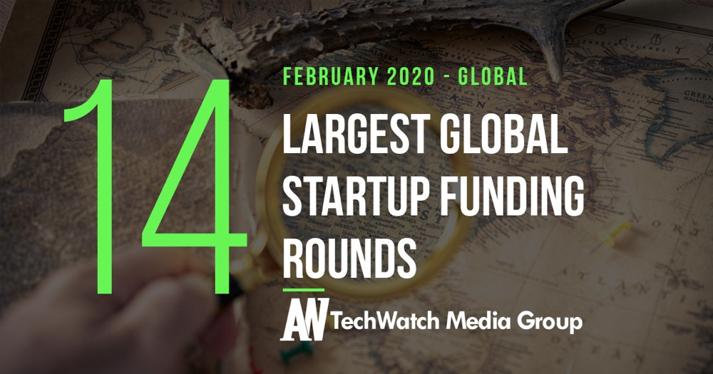 The 14 Largest Global Startup Funding Rounds Of February 2020