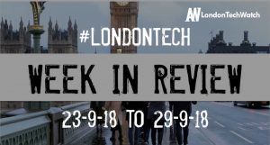 #LondonTech Week in Review: 23/9/18-29/9/18