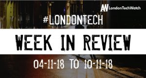 #LondonTech Week in Review: 4/11/18-10/11/18