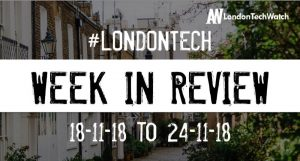 #LondonTech Week in Review: 18/11/18-24/11/18