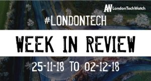 #LondonTech Week in Review: 25/11/18-1/12/18