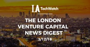 The London Venture Capital News Digest: 3/12/18