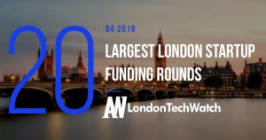 These are the 20 Largest London Startups Funding Rounds of Q4 2018