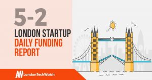 The London TechWatch Startup Daily Funding Report: 5/2/19