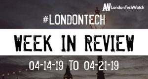 #LondonTech Week in Review: 14/4/19-20/4/19