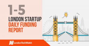 The London TechWatch Startup Daily Funding Report: 1/5/2019