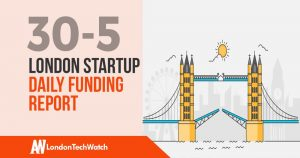 The London TechWatch Startup Daily Funding Report: 30/5/2019