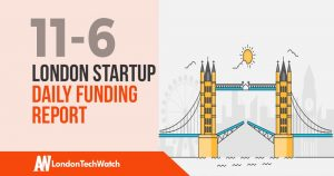 The London TechWatch Startup Daily Funding Report: 11/6/2019