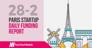 The Paris TechWatch Startup Daily Funding Report: 28/2/18