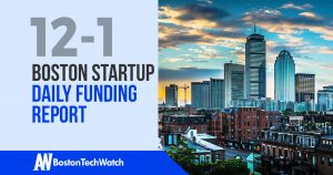 The Boston TechWatch Startup Daily Funding Report: 12/1/17