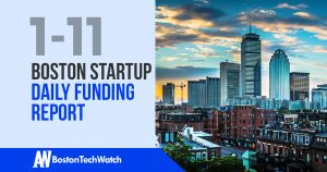 The Boston TechWatch Startup Daily Funding Report: 1/11/18