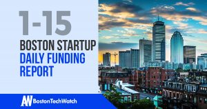 The Boston TechWatch Startup Daily Funding Report: 1/15/18