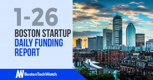 The Boston TechWatch Startup Daily Funding Report: 1/26/18