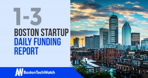 The Boston TechWatch Startup Daily Funding Report: 1/3/18