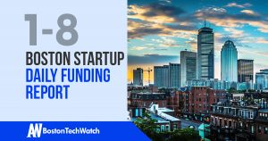 The Boston TechWatch Startup Daily Funding Report: 1/8/18