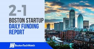 The Boston TechWatch Startup Daily Funding Report: 2/1/18