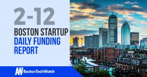 The Boston TechWatch Startup Daily Funding Report: 2/12/18