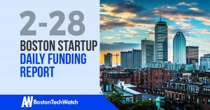 The Boston TechWatch Startup Daily Funding Report: 2/28/18