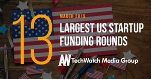 These are the 13 Largest US Tech Startup Funding Rounds of March 2019